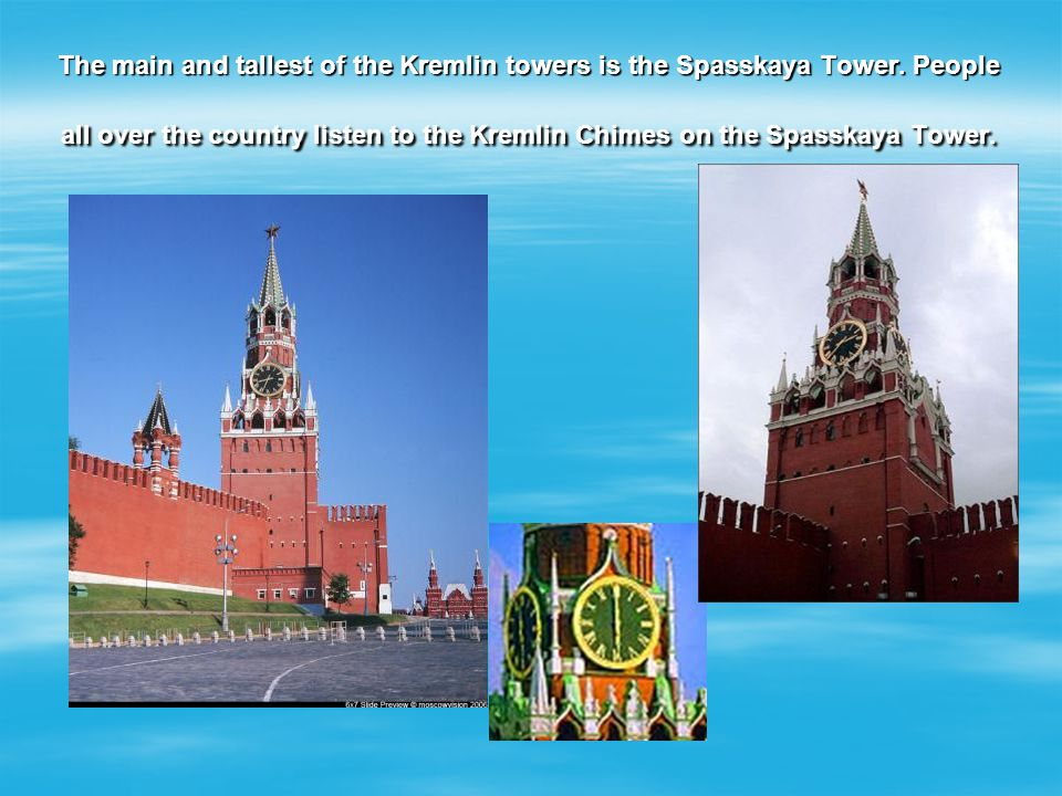 The main and tallest of the Kremlin towers is the Spasskaya Tower.