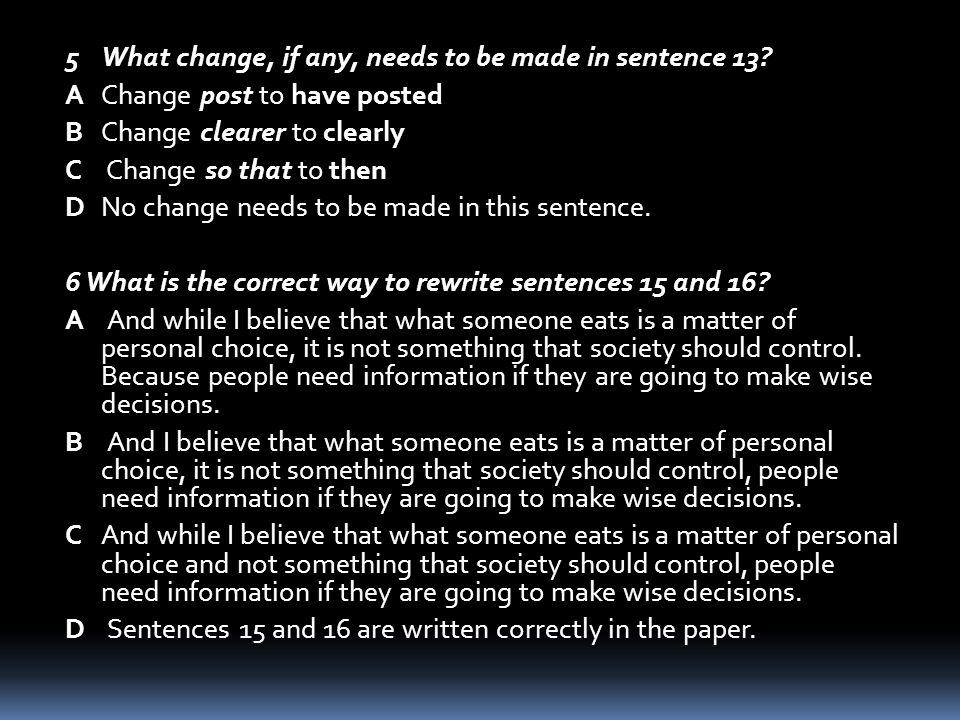 5 What change, if any, needs to be made in sentence 13? A Change post to have posted B Change clearer to clearly C Change so that to then D No change