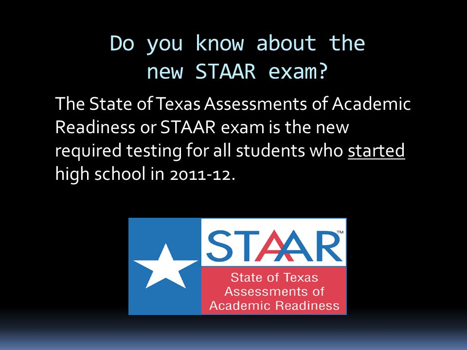 Do you know about the new STAAR exam? The State of Texas Assessments of Academic Readiness or STAAR exam is the new required testing for all students