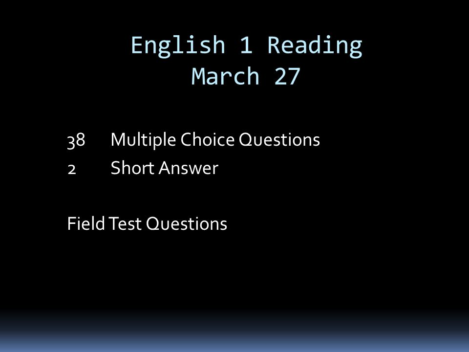English 1 Reading March 27 38 Multiple Choice Questions 2 Short Answer Field Test Questions