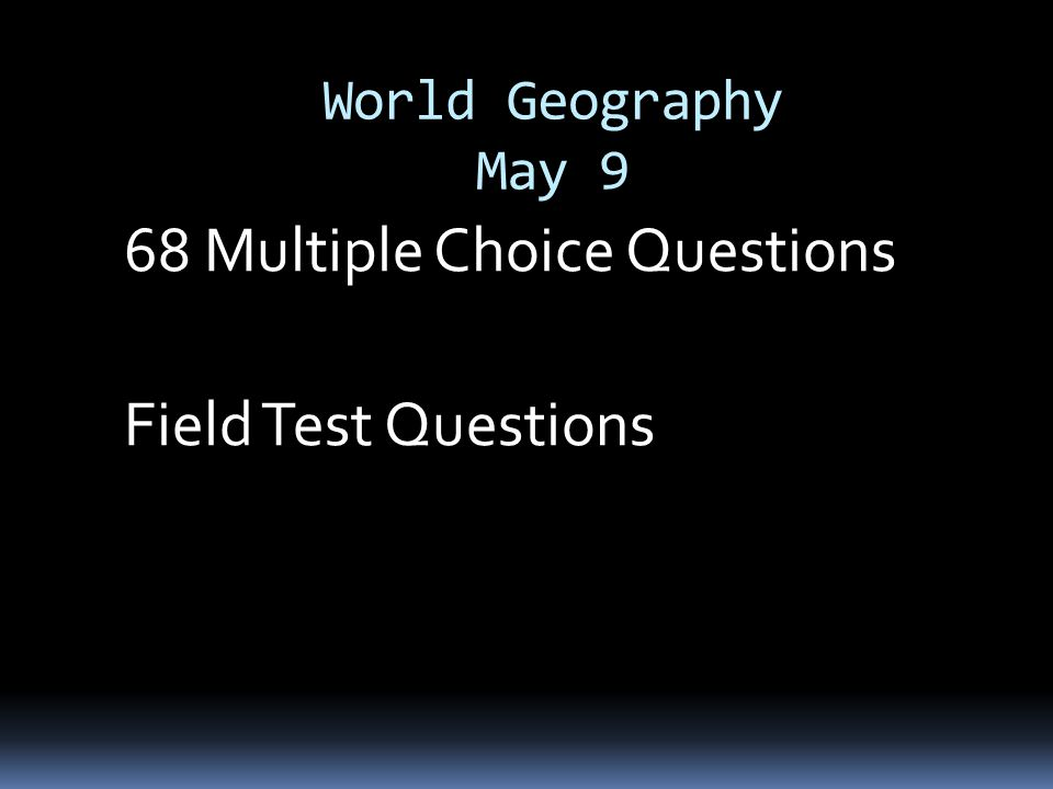 World Geography May 9 68 Multiple Choice Questions Field Test Questions