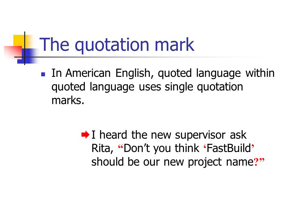 "The quotation mark In American English, quoted language within quoted language uses single quotation marks.  I heard the new supervisor ask Rita, "" D"