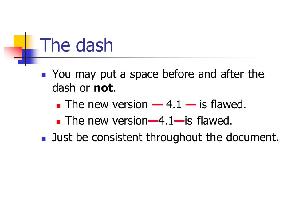 The dash You may put a space before and after the dash or not. The new version — 4.1 — is flawed. Just be consistent throughout the document.