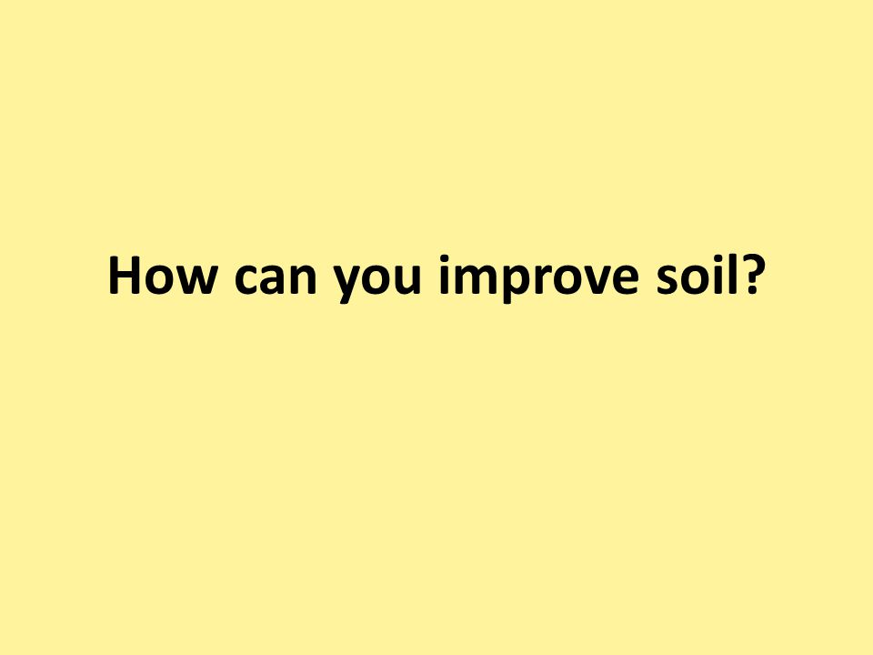 How can you improve soil?