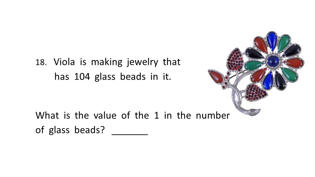 18. Viola is making jewelry that has 104 glass beads in it.