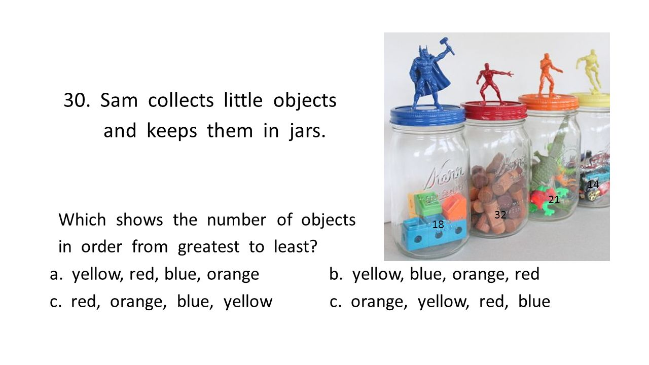 30. Sam collects little objects and keeps them in jars.