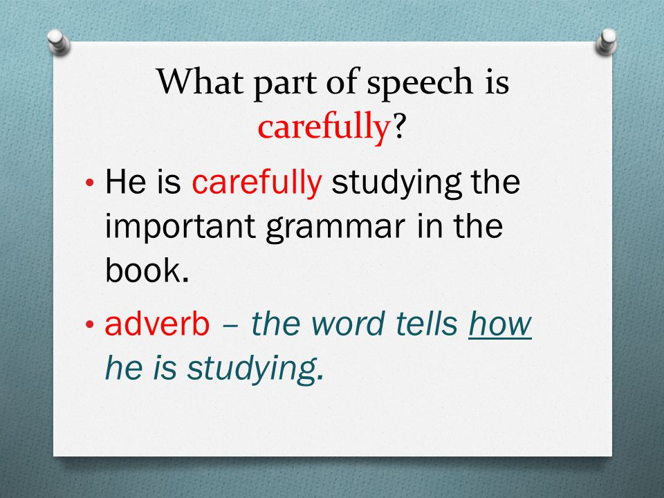 What part of speech is carefully. He is carefully studying the important grammar in the book.