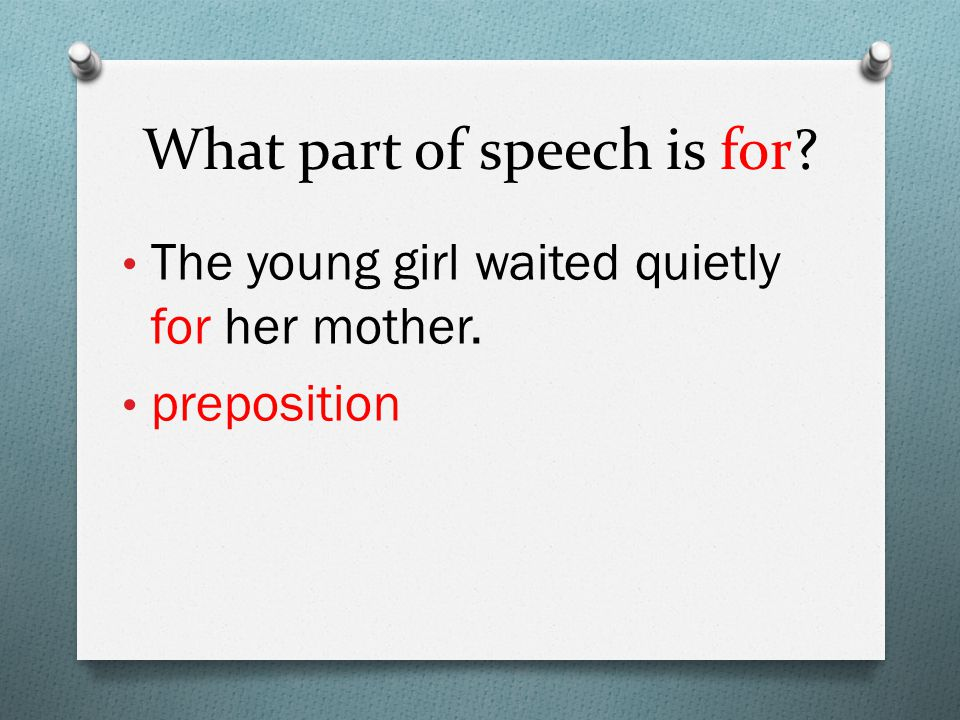 What part of speech is for The young girl waited quietly for her mother. preposition