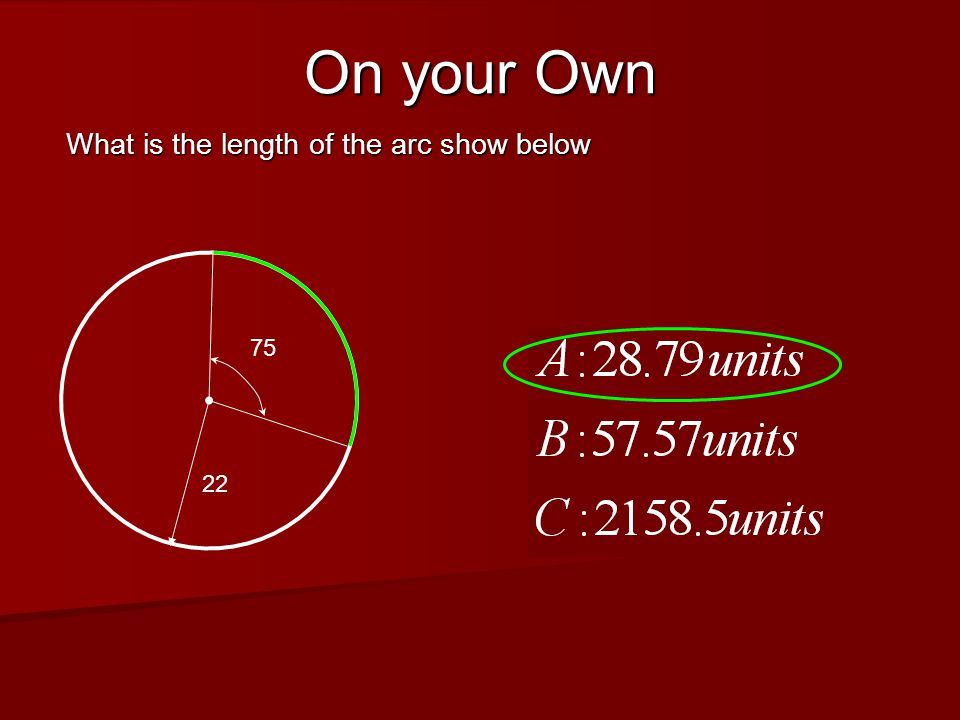 On your Own What is the length of the arc show below 22 75
