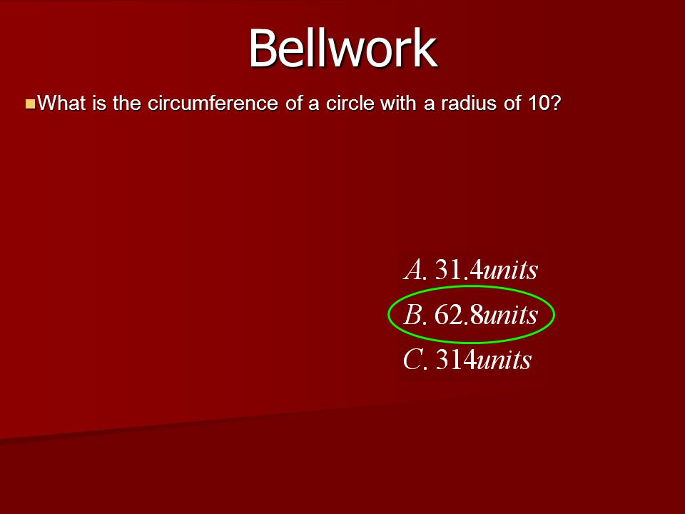 Bellwork What is the area of that same circle? What is the area of that same circle? 14