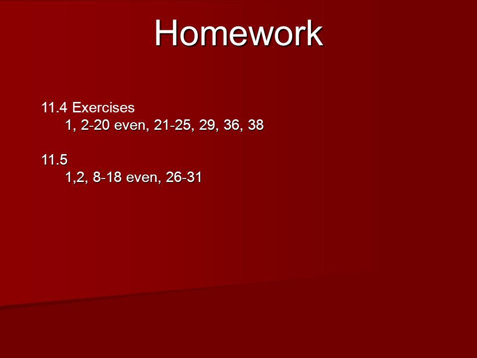 Homework 11.4 Exercises 1, 2-20 even, 21-25, 29, 36, 38 11.5 1,2, 8-18 even, 26-31