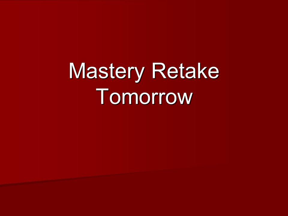 Mastery Retake Tomorrow