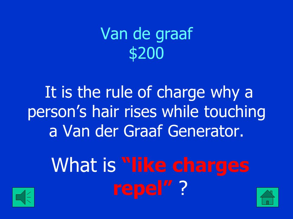 "Van de graaf $100 It is the force responsible for all static charges. What is ""friction""?"