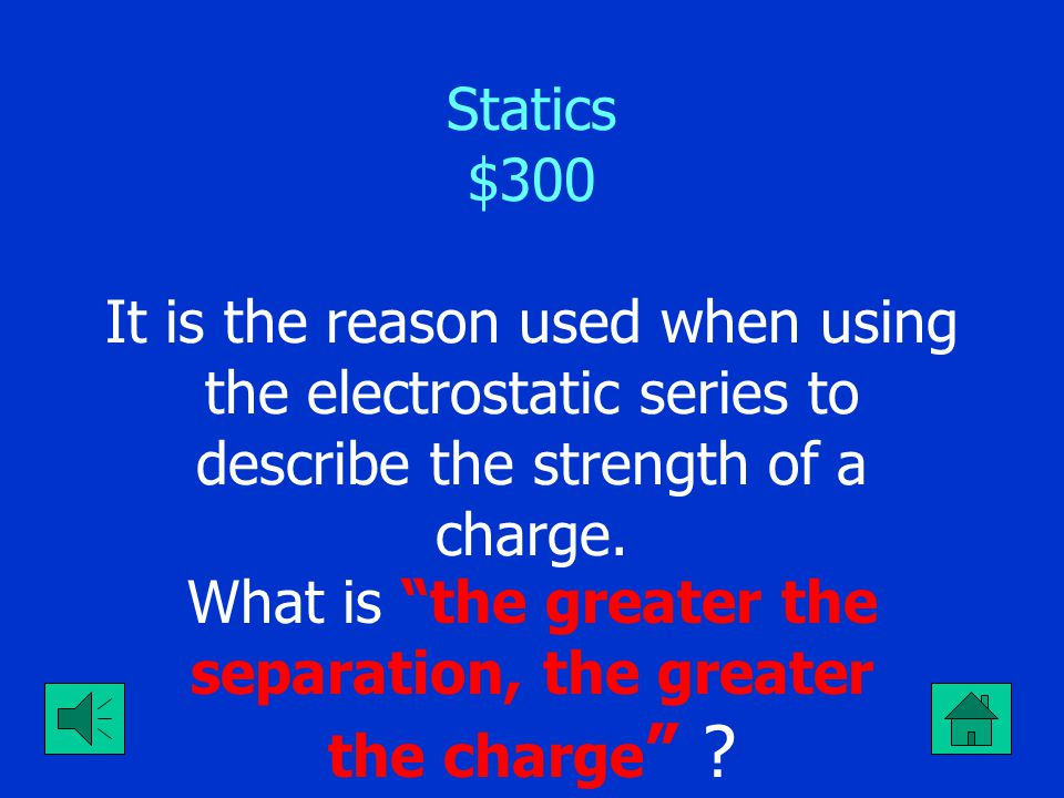 "Statics $200 It's what the word ""static"" really means. What is ""not moving"" ?"