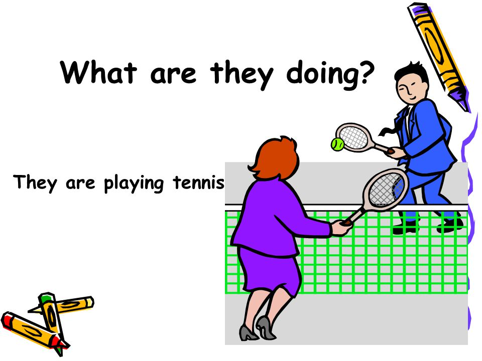 What are they doing? They are playing tennis.