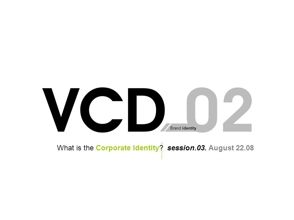 Brand identity session.03. August 22.08What is the Corporate Identity