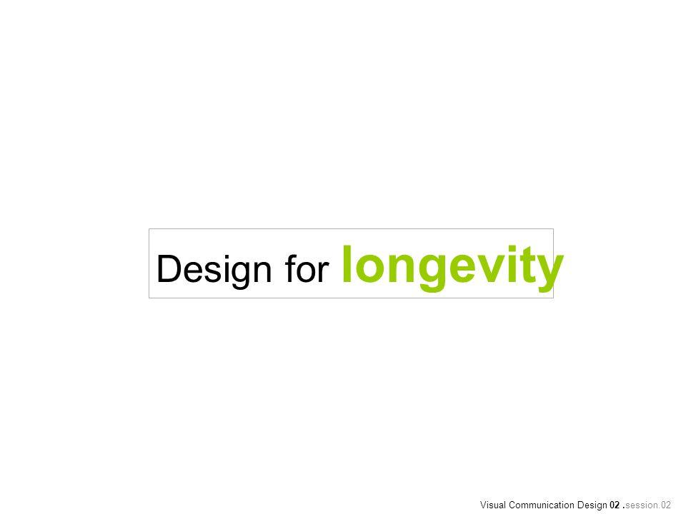 Design for longevity Visual Communication Design 02.session.02