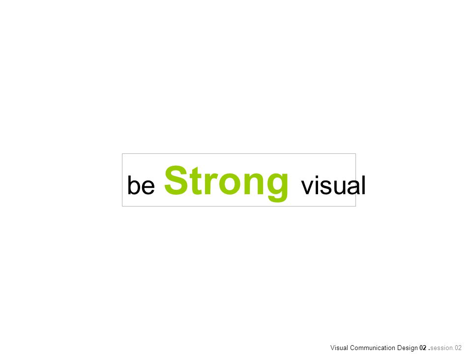be Strong visual Visual Communication Design 02.session.02