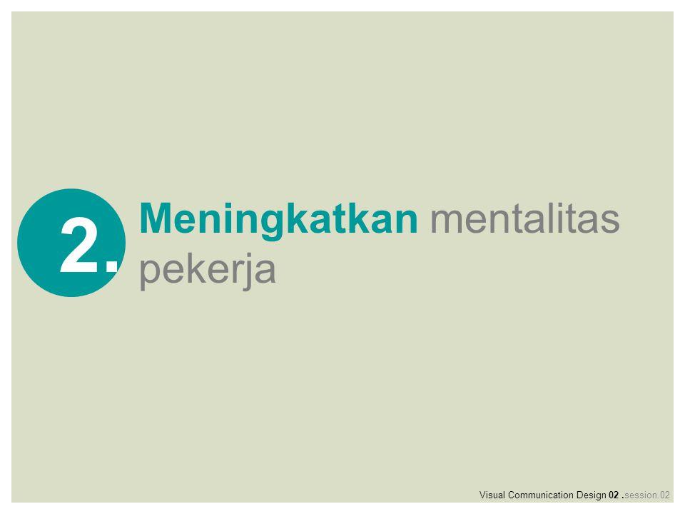 Meningkatkan mentalitas pekerja 2. Visual Communication Design 02.session.02