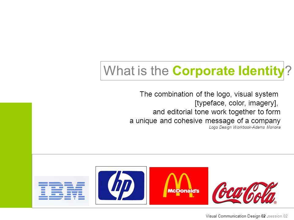 The advantage has a corporate identity Veronica Napoles said, Visual Communication Design 02.session.02