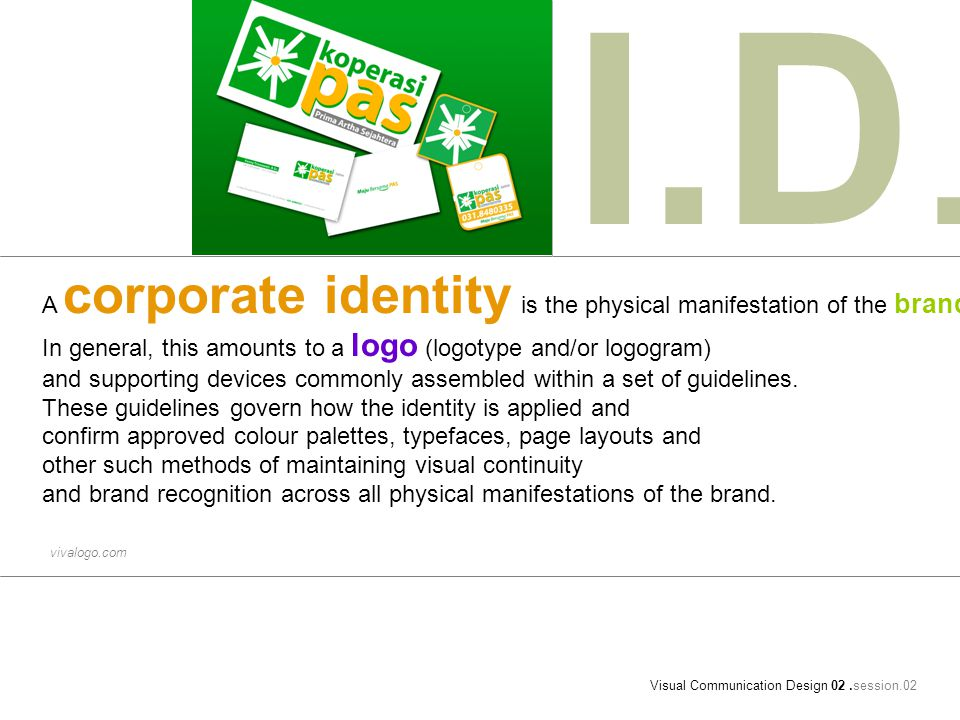 A corporate identity is the physical manifestation of the brand.