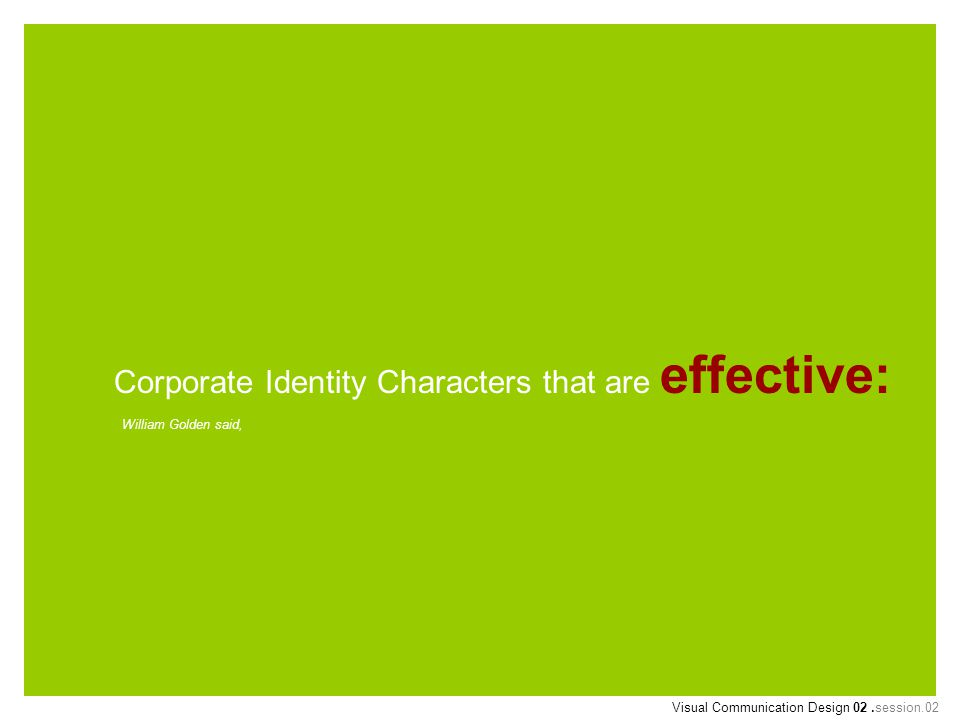 Corporate Identity Characters that are effective: William Golden said, Visual Communication Design 02.session.02