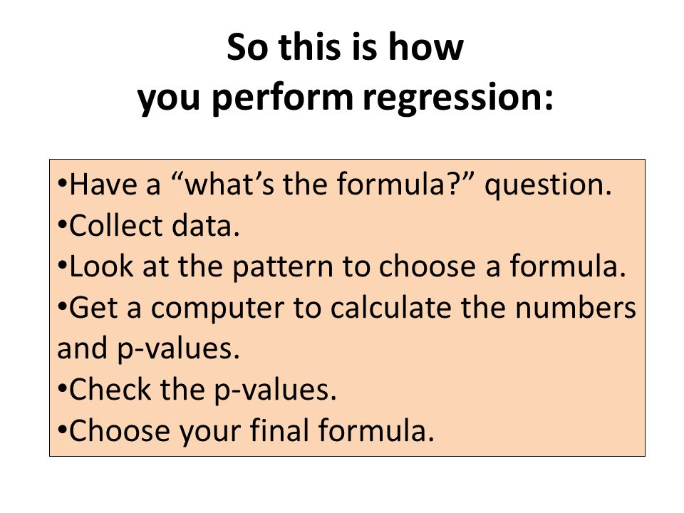 So this is how you perform regression: Have a what's the formula? question.