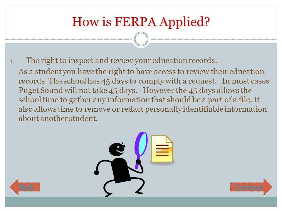 How is FERPA Applied? 1. The right to inspect and review your education records. As a student you have the right to have access to review their educat