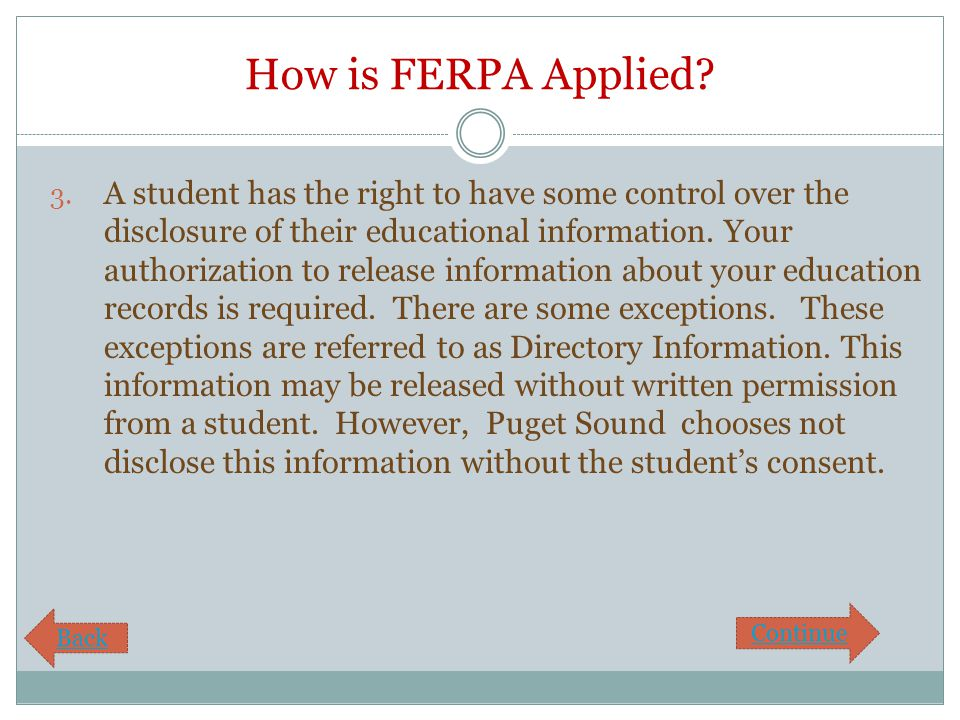 How is FERPA Applied? 3. A student has the right to have some control over the disclosure of their educational information. Your authorization to rele