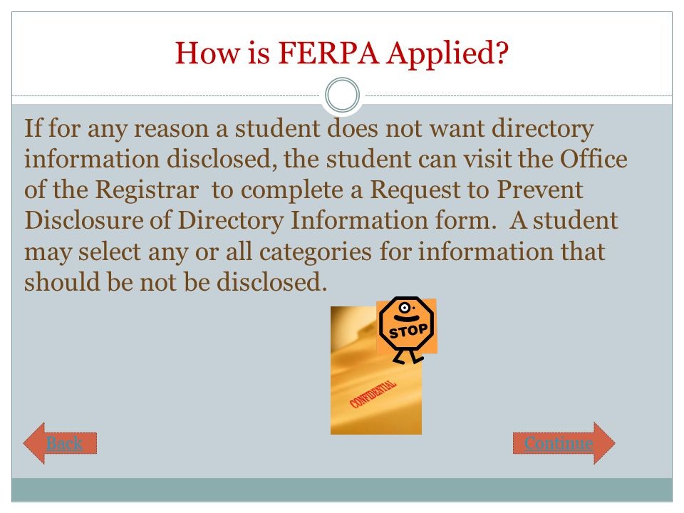How is FERPA Applied? If for any reason a student does not want directory information disclosed, the student can visit the Office of the Registrar to