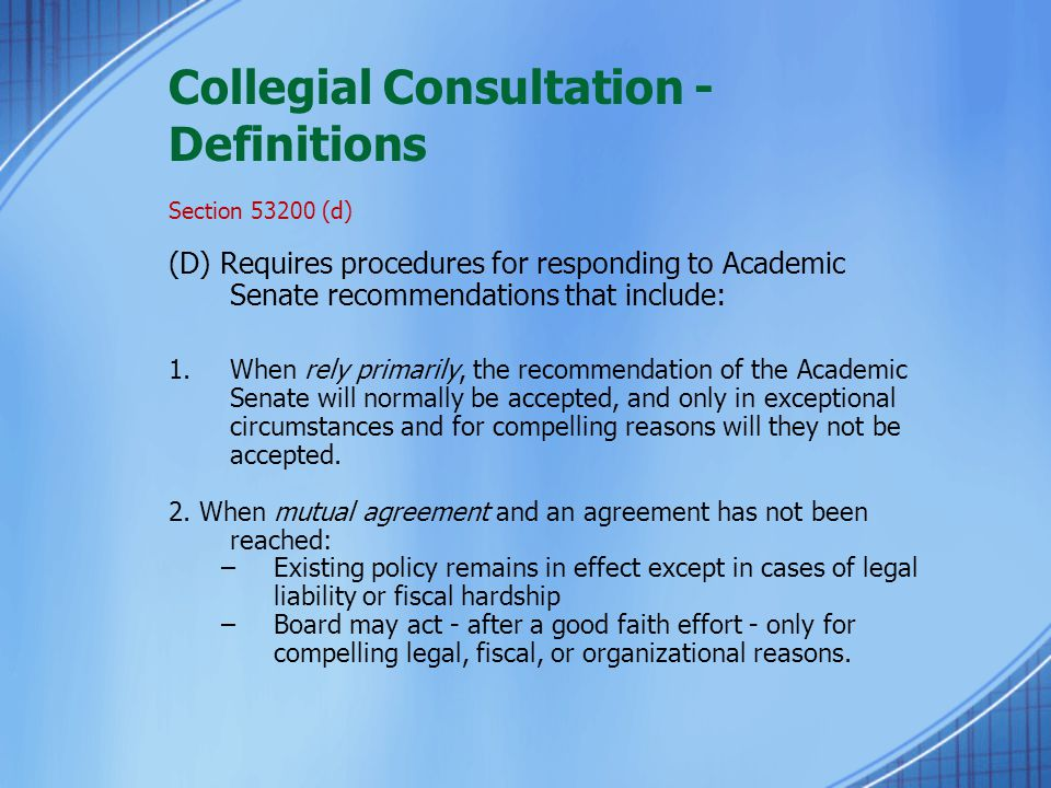Collegial Consultation - Definitions Section 53200 (d) (D) Requires procedures for responding to Academic Senate recommendations that include: 1.When