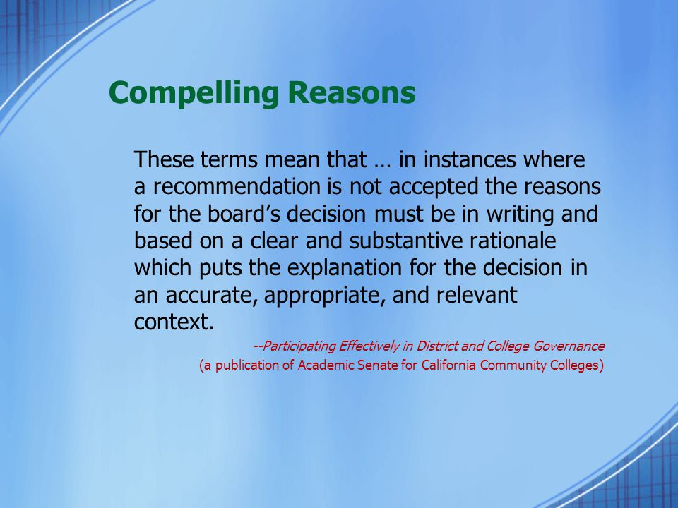 Compelling Reasons These terms mean that … in instances where a recommendation is not accepted the reasons for the board's decision must be in writing and based on a clear and substantive rationale which puts the explanation for the decision in an accurate, appropriate, and relevant context.