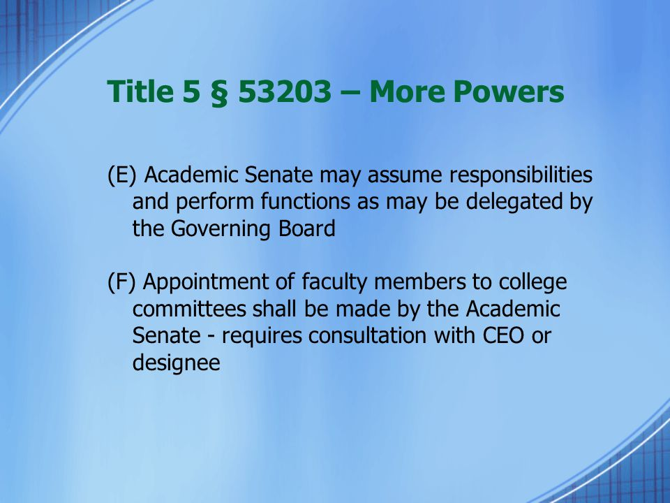 Title 5 § 53203 – More Powers (E) Academic Senate may assume responsibilities and perform functions as may be delegated by the Governing Board (F) App