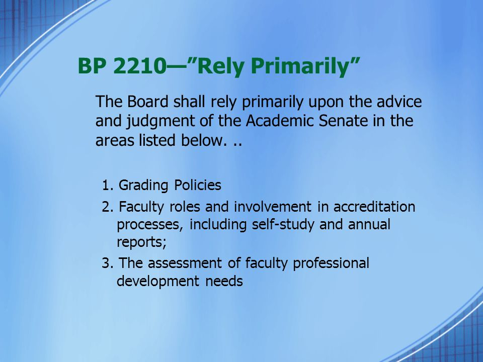 "BP 2210—""Rely Primarily"" The Board shall rely primarily upon the advice and judgment of the Academic Senate in the areas listed below... 1. Grading Po"