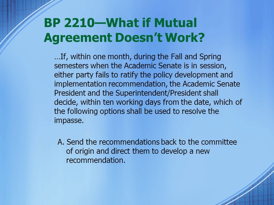 BP 2210—What if Mutual Agreement Doesn't Work? …If, within one month, during the Fall and Spring semesters when the Academic Senate is in session, eit