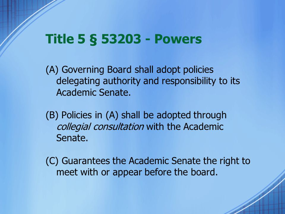 Title 5 § 53203 - Powers (A) Governing Board shall adopt policies delegating authority and responsibility to its Academic Senate. (B) Policies in (A)