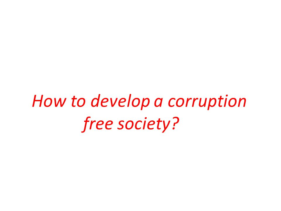 How to develop a corruption free society?