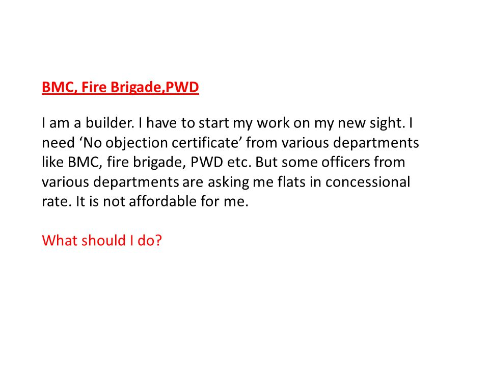 BMC, Fire Brigade,PWD I am a builder.I have to start my work on my new sight.