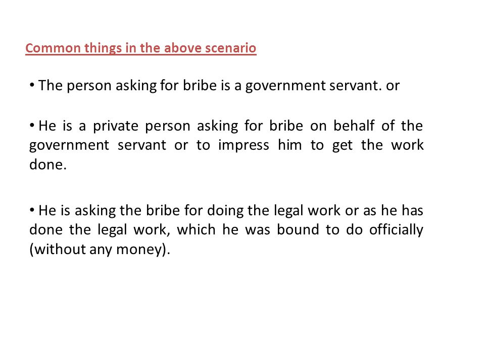 The person asking for bribe is a government servant.