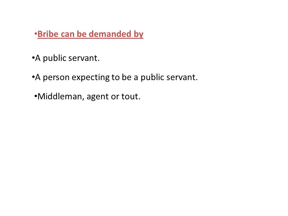 Bribe can be demanded by A public servant.A person expecting to be a public servant.
