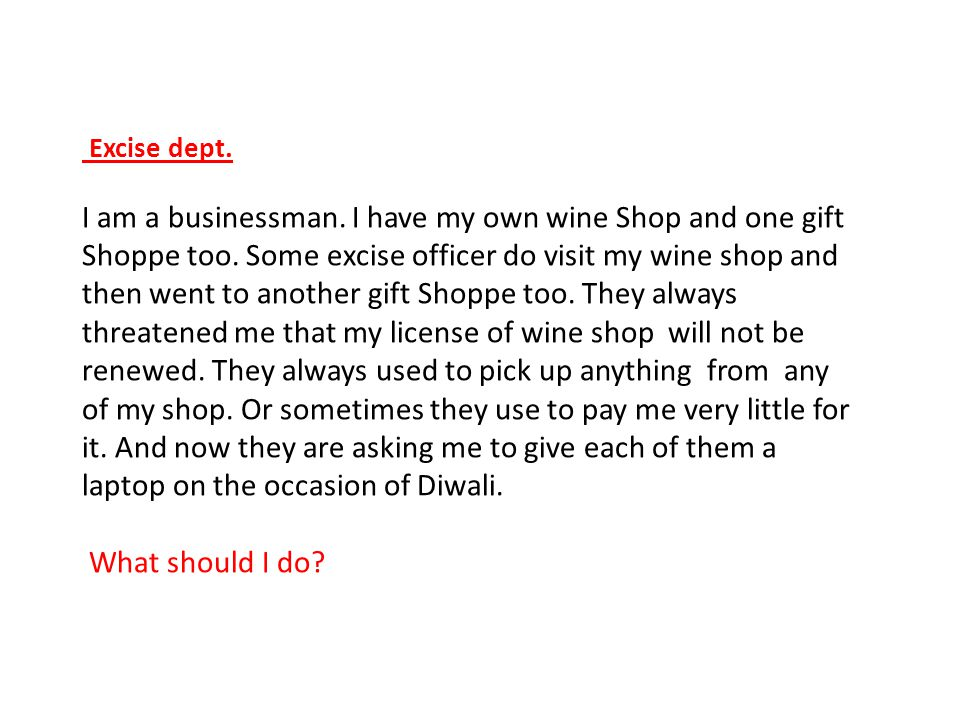Excise dept.I am a businessman. I have my own wine Shop and one gift Shoppe too.