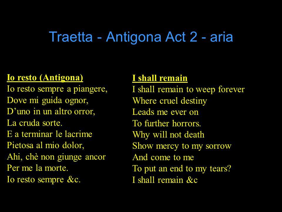 Traetta - Antigona Act 2 - aria Io resto (Antigona) Io resto sempre a piangere, Dove mi guida ognor, D'uno in un altro orror, La cruda sorte.