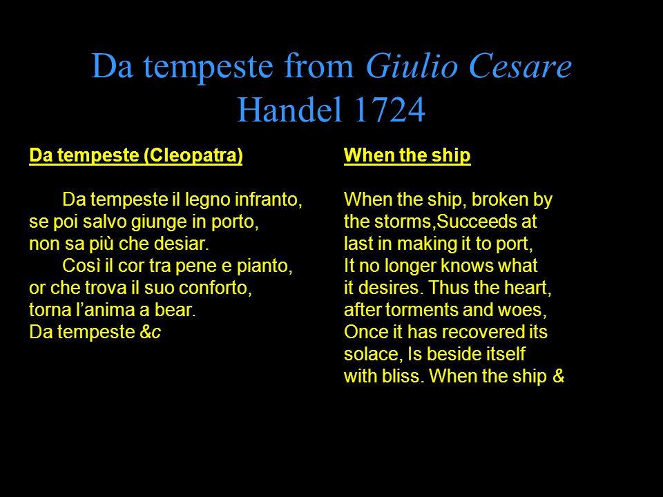 Da tempeste (Cleopatra) Da tempeste il legno infranto, se poi salvo giunge in porto, non sa più che desiar.
