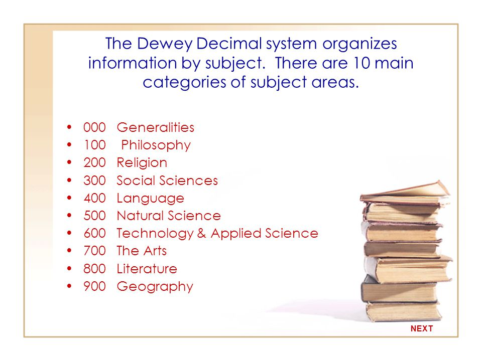 The MFS Library is organized by the DEWEY DECIMAL CLASSIFICATION SYSTEM NEXT