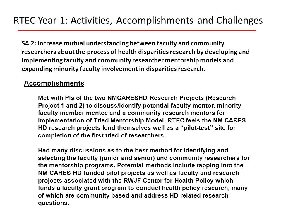 RTEC Year 1: Activities, Accomplishments and Challenges SA 2: Increase mutual understanding between faculty and community researchers about the process of health disparities research by developing and implementing faculty and community researcher mentorship models and expanding minority faculty involvement in disparities research.