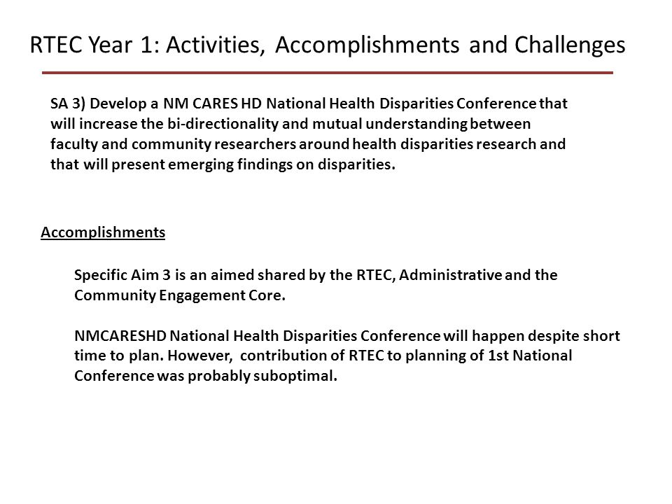 RTEC Year 1: Activities, Accomplishments and Challenges SA 3) Develop a NM CARES HD National Health Disparities Conference that will increase the bi-directionality and mutual understanding between faculty and community researchers around health disparities research and that will present emerging findings on disparities.