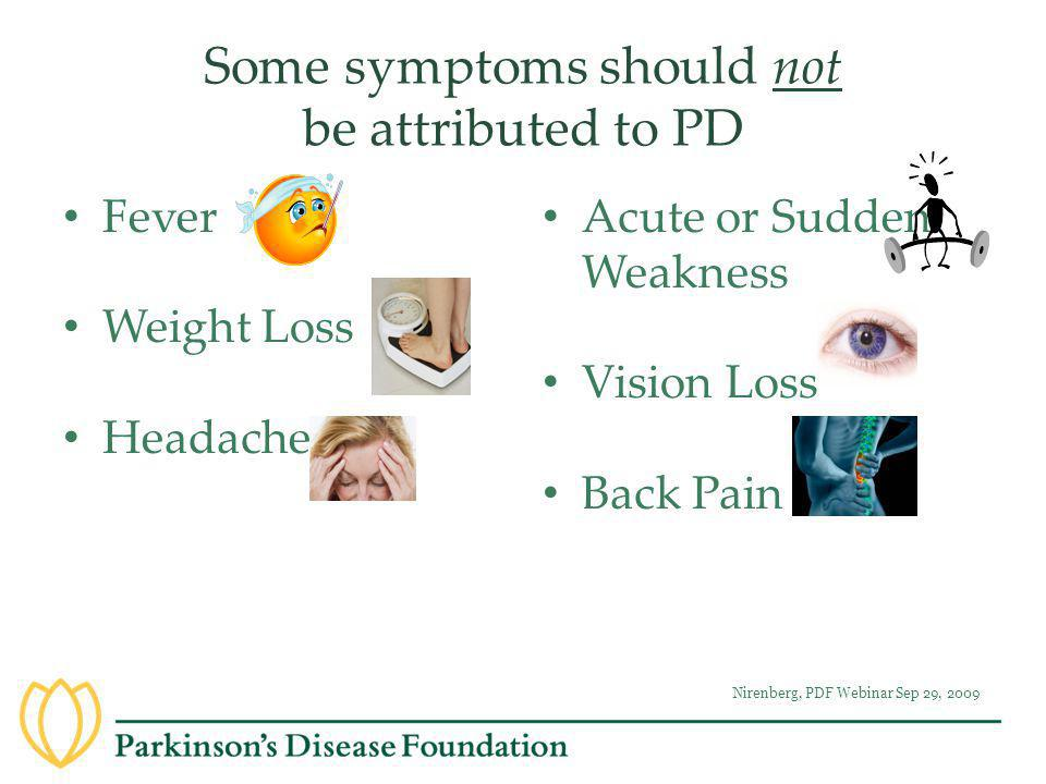Some symptoms should not be attributed to PD Fever Weight Loss Headache Acute or Sudden Weakness Vision Loss Back Pain Nirenberg, PDF Webinar Sep 29,