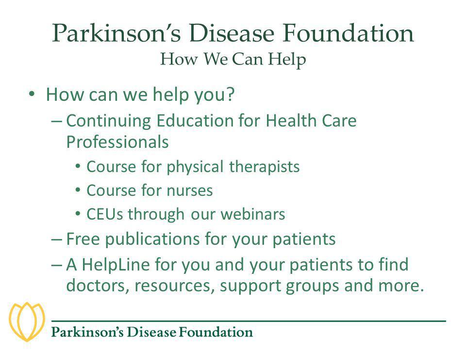 Parkinson's Disease Foundation How We Can Help How can we help you? – Continuing Education for Health Care Professionals Course for physical therapist