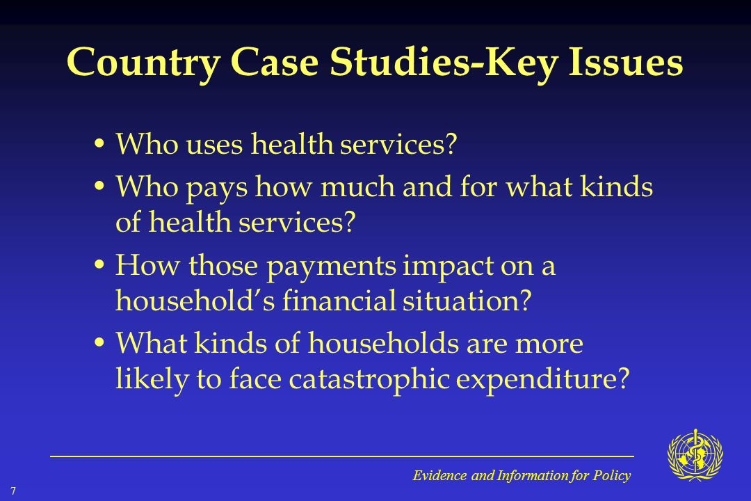 Evidence and Information for Policy 7 Country Case Studies-Key Issues Who uses health services.