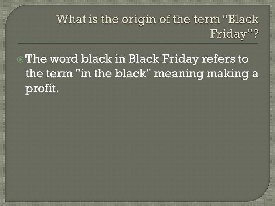  The word black in Black Friday refers to the term